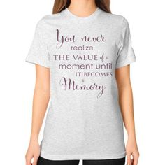 Femspirational Quote Art - Value of a Moment - American Apparel T-Shirt