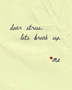 Dear stress..