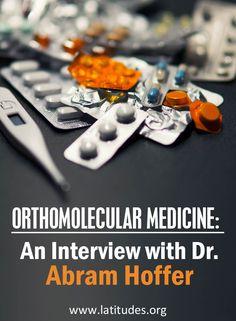 Orthomolecular Medicine An Interview with Abram Ho…