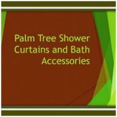 Palm tree shower curtains and accessories.