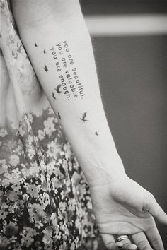 adore this tattoo and the story behind it :)  i would change it to, .i am beautiful. i am valuable. i am enough