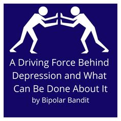 A Driving Force Behind Depression and What can Be Done About It | Bipolar Bandit
