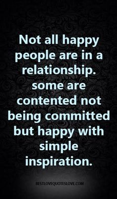 Not all happy people are in a relationship. some are contented not being committed but happy with simple inspiration. Love Quotes Photos, Best Love Quotes, Quotes To Live By, Divorce Quotes, Relationship Quotes, Life Quotes, Love Breakup, Single Mom Quotes, Magic Words