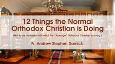 The normal Orthodox Christian—who is living according to the norms of the Orthodox faith—will be doing the following (this is not an exhaustive list, nor is this in order of priority): 1. Participating in church services as often as possible. Attendance at every Sunday morning liturgy is a minimal baseline for worship life—in most cases, it is not enough. And participation doesn't just mean…