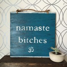 Namaste Bitches Wood Sign