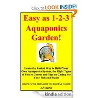 Easy as 1-2-3 Aquaponics Garden Learn the Easiest Way to Build Your Own Aquaponics System, the Right Types of Fish to Choose and Tips on Caring For Your Fish and Plants - A. J. Clarke, 2012, 44