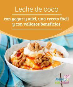 Leche de coco con yogur y miel, una receta fácil y con valiosos beneficios Gracias a los nutrientes esenciales de sus ingredientes, la mezcla de yogur griego, leche de coco y miel es ideal para aumentar las defensas y mejorar la respuesta inmunológica de nuestro cuerpo