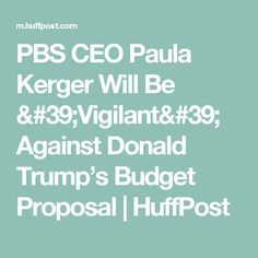 PBS CEO Paula Kerger Will Be 'Vigilant' Against Donald Trump's Budget Proposal | HuffPost