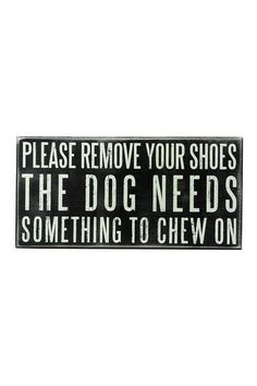 """""""Dog Needs Chew"""" Box Sign by Primitives by Kathy on @HauteLook"""