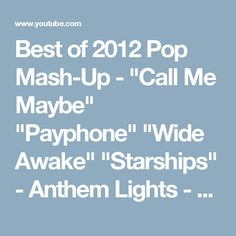 """Best of 2012 Pop Mash-Up - """"Call Me Maybe"""" """"Payphone"""" """"Wide Awake"""" """"Starships"""" - Anthem Lights - YouTube"""