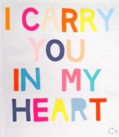 I carry you in my heart.