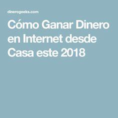 Cómo Ganar Dinero en Internet desde Casa este 2018