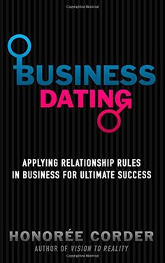 Business Dating: Applying Relationship Rules in Business For Ultimate Success: Honoree Corder, Dino Marino: 9780996186100: Amazon.com: Books