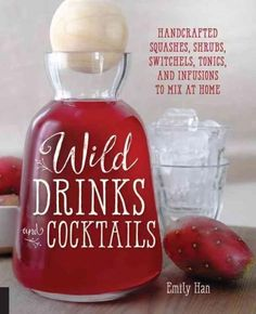 Create your own handcrafted drinks and cocktails using local, fresh, or foraged ingredients. Tired of boring, artificial, too-sweet drinks? Go wild! It's time to embrace drinks featuring local, fresh,