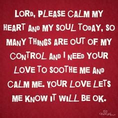 Lord, calm my heart and soul today