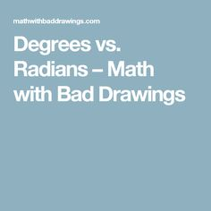 Degrees vs. Radians – Math with Bad Drawings