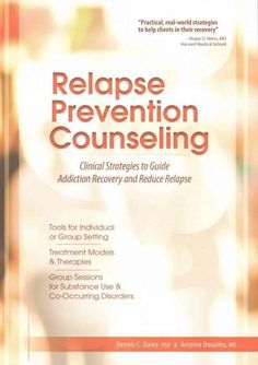 Relapse Prevention Counseling: Clinical Strategies to Guide Addiction Recovery and Reduce Relapse