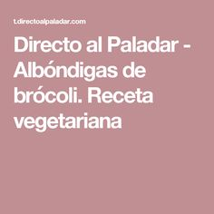 Directo al Paladar - Albóndigas de brócoli. Receta vegetariana