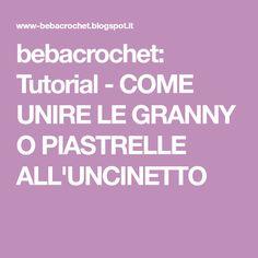 bebacrochet: Tutorial - COME UNIRE LE GRANNY O PIASTRELLE ALL'UNCINETTO