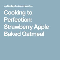 Cooking to Perfection: Strawberry Apple Baked Oatmeal