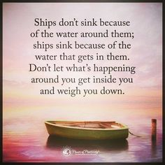 #Ships #dont #sink #because #of #the #water #around #them #gets #in #them #let #whats #happening #you #get #inside #u #weigh #down #pressure #relax #free #happy #thursdaythoughts #thursdayvibes