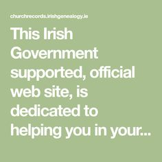This Irish Government supported, official web site, is dedicated to helping you in your search for records of family history for past generations.