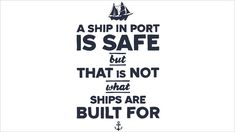 A ship is safe but that is not what ships are built for. 40 Free Motivational and Inspirational Quotes Wallpapers / Posters