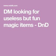 DM looking for useless but fun magic items - DnD