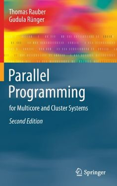 Parallel programming : for multicore and cluster systems / by Thomas Rauber, Gudula Rünger