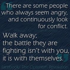 One of the best quotes I've seen so far. Their anger and rage is not necessarily towards you. It is anger and rage within themselves. I've learned to walk away Great Quotes, Quotes To Live By, Me Quotes, Motivational Quotes, Inspirational Quotes, Anger Quotes, Peace Quotes, Quotes Images, The Words