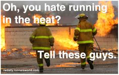 Runner's World - You hate running in the heat tell these firemen! Running Quotes, Running Motivation, Fitness Motivation, Running Humor, Exercise Motivation, Fitness Quotes, Running In The Heat, Volunteer Firefighter, Firefighters