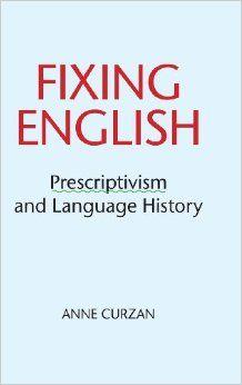 Fixing English : prescriptivism and language history / Anne Curzan - Cambridge ; New York : Cambridge University Press, 2014