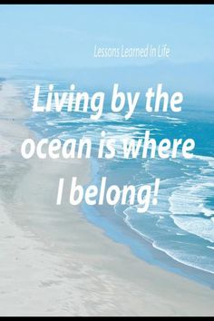 Lessons learned in life: Living by the ocean is where I belong Ocean Quotes, Beach Quotes, Beach Sayings, Quotes Quotes, Summer Quotes, Crush Quotes, Sea Qoutes, Ocean Sayings, Mermaid Sayings