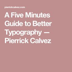 A Five Minutes Guide to Better Typography — Pierrick Calvez