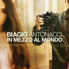 Biagio Antonacci - In mezzo al mondo, con testo e video
