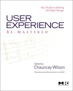 User Experience Re-Mastered: Your Guide to Getting the Right Design provides an understanding of key design and development processes aimed at enhancing the user experience of websites and web applications.   The book is organized into four parts. Part 1 deals with the concept of usability, covering user needs analysis and card sorting—a tool for shaping information architecture in websites and software applications. Part 2 focuses on idea generation processes, including brainstorming…