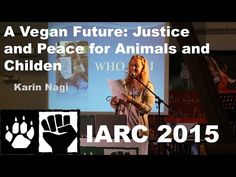 Karin Nagi - A Vegan Future: Justice and Peace for Animals and Children - YouTube
