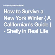 How to Survive a New York Winter { A Californian's Guide } - Shelly in Real Life