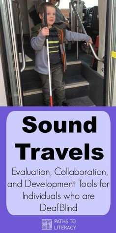 Sound Travels is a collection of documents for the evaluation, collaboration and development of tools for individuals who are deafblind to travel safely.