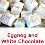 Eggnog and White Chocolate Fudge