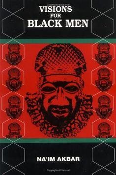 """""""Visions for Black Men"""" by Na'imAkbar"""