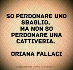 So perdonare uno sbaglio ma non so perdonare una cattiveria. - Oriana Fallaci - #orianafallaci Italian Quotes, Quote Citation, Toxic Relationships, Love Your Life, My Images, Sentences, Life Lessons, Favorite Quotes, Quotations