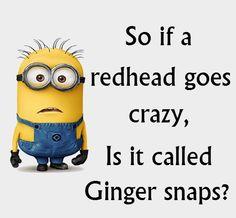 LOL.......and I'm a redhead!