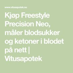 Kjøp Freestyle Precision Neo, måler blodsukker og ketoner i blodet  på nett | Vitusapotek