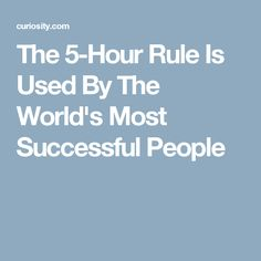 The 5-Hour Rule Is Used By The World's Most Successful People
