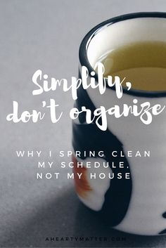 There is a difference between simplifying and organizing. Aside of clearing away the clutter in our house, we need to strive to clear the clutter from our calendar. | http://aheartymatter.com