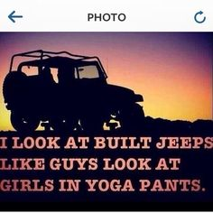 I look at built Jeeps the way guys look at girls in yoga pants