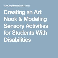 Creating an Art Nook & Modeling Sensory Activities for Students With Disabilities