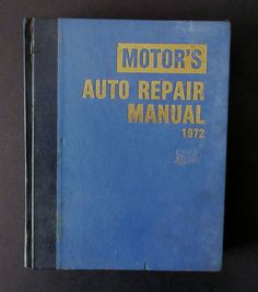 Motors Auto Repair Manual 1972 - Technical / Trade Repair Manual that covers mostly America classic cars made in 1966, 1967, 1968, 1969, 1970, 1971 and 1972