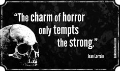 Famous horror quotes - Jean Lorrain http://darkcornerbooks.com/